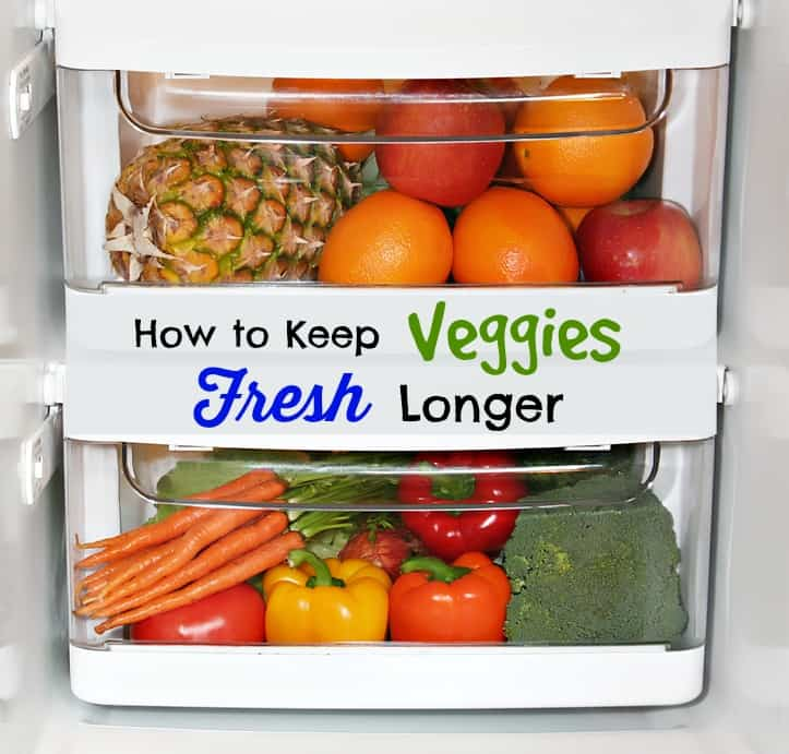 how to keep veggies fresh longer