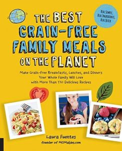 The-Best-Grain-Free-Family-Meals-on-the-Planet-Make-Grain-Free-Breakfasts-Lunches-and-Dinners-Your-Whole-Family-Will-Love-with-More-Than-170-Delicious-Recipes-0