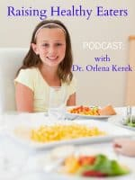Raising Healthy Eaters with Dr. Orlena Kerek [PODCAST]